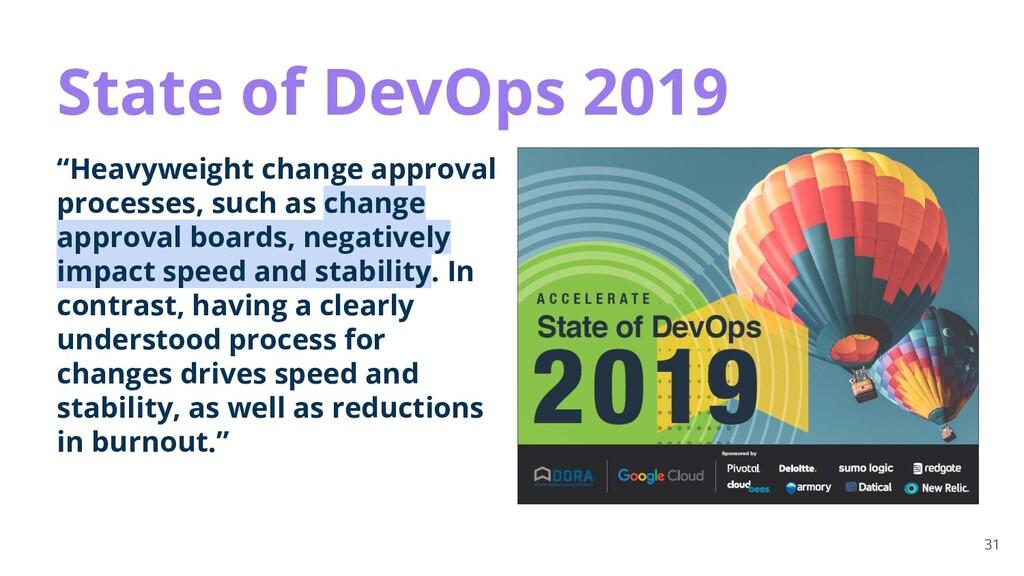 """31 State of DevOps 2019 """"Heavyweight change app..."""