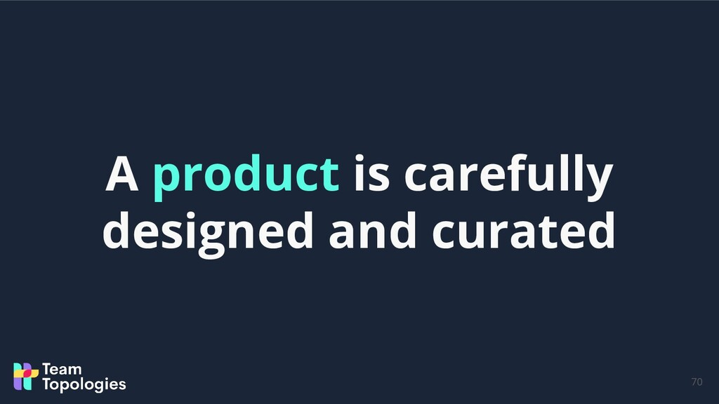 70 A product is carefully designed and curated