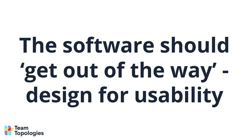 The software should 'get out of the way' - desi...