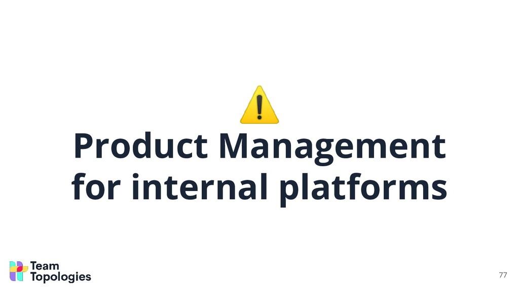 ⚠ Product Management for internal platforms 77