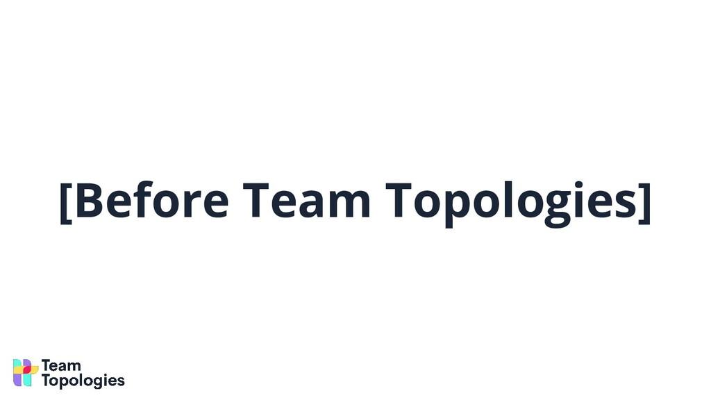 [Before Team Topologies]