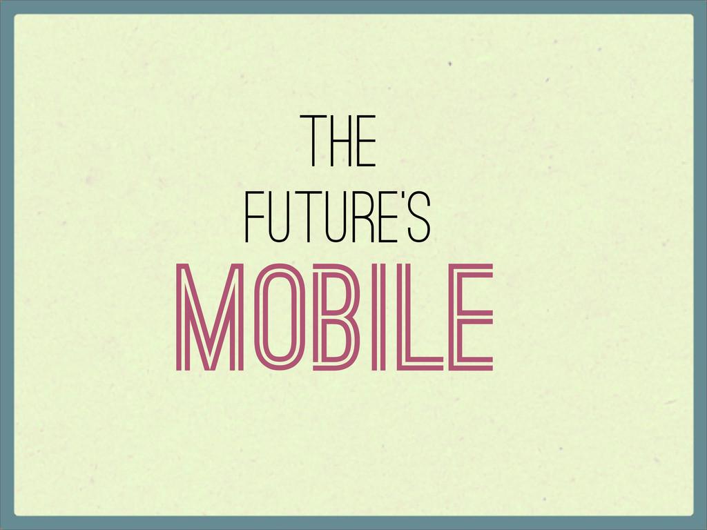 The Future's Mobile