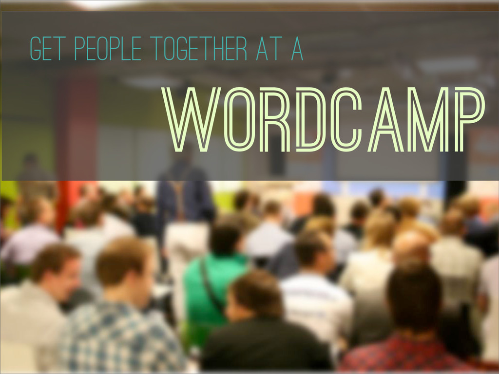 WordCamps WordCamp Get People Together At A