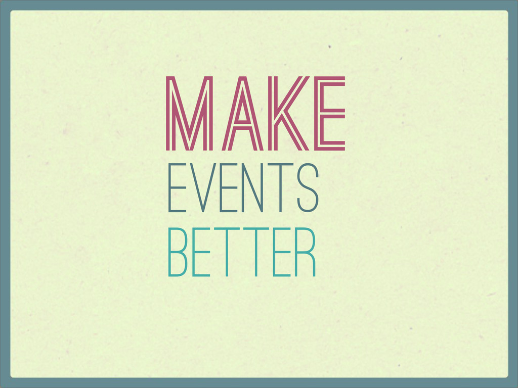 Better Make Events