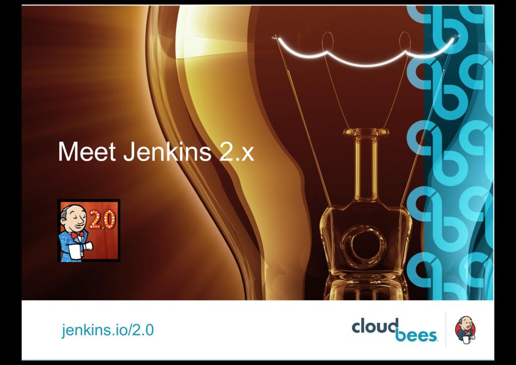 Meet Jenkins 2.x jenkins.io/2.0