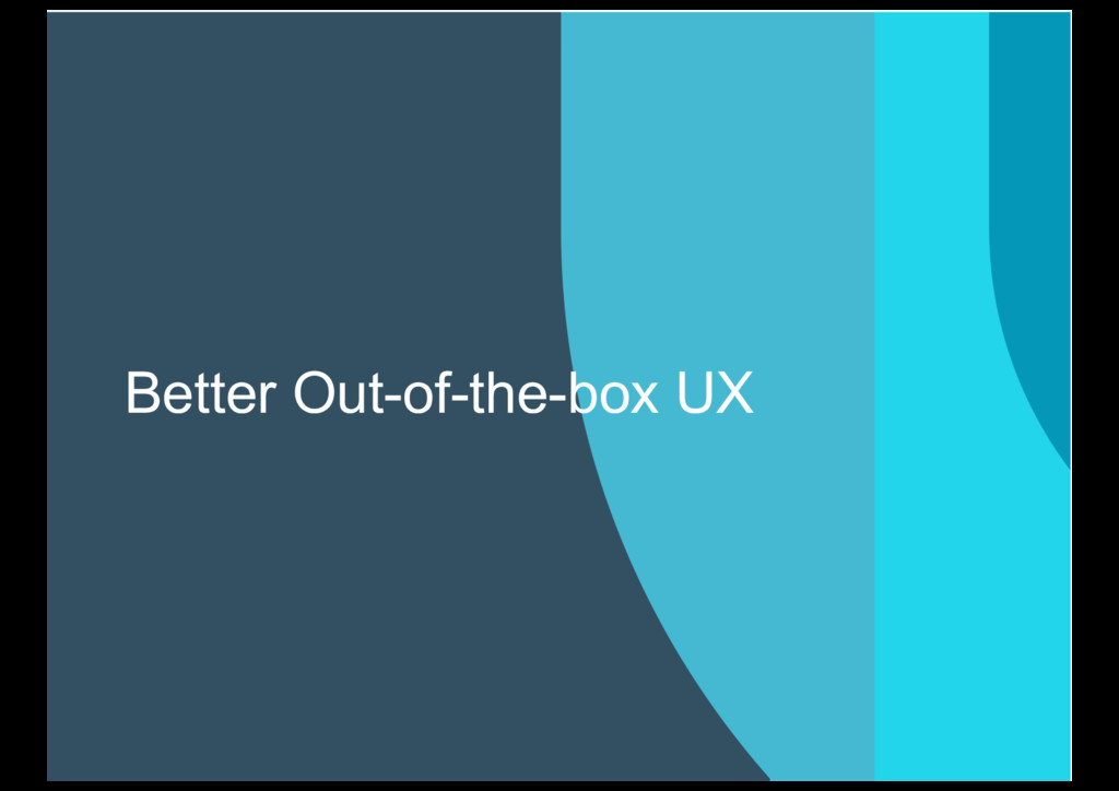 Better Out-of-the-box UX