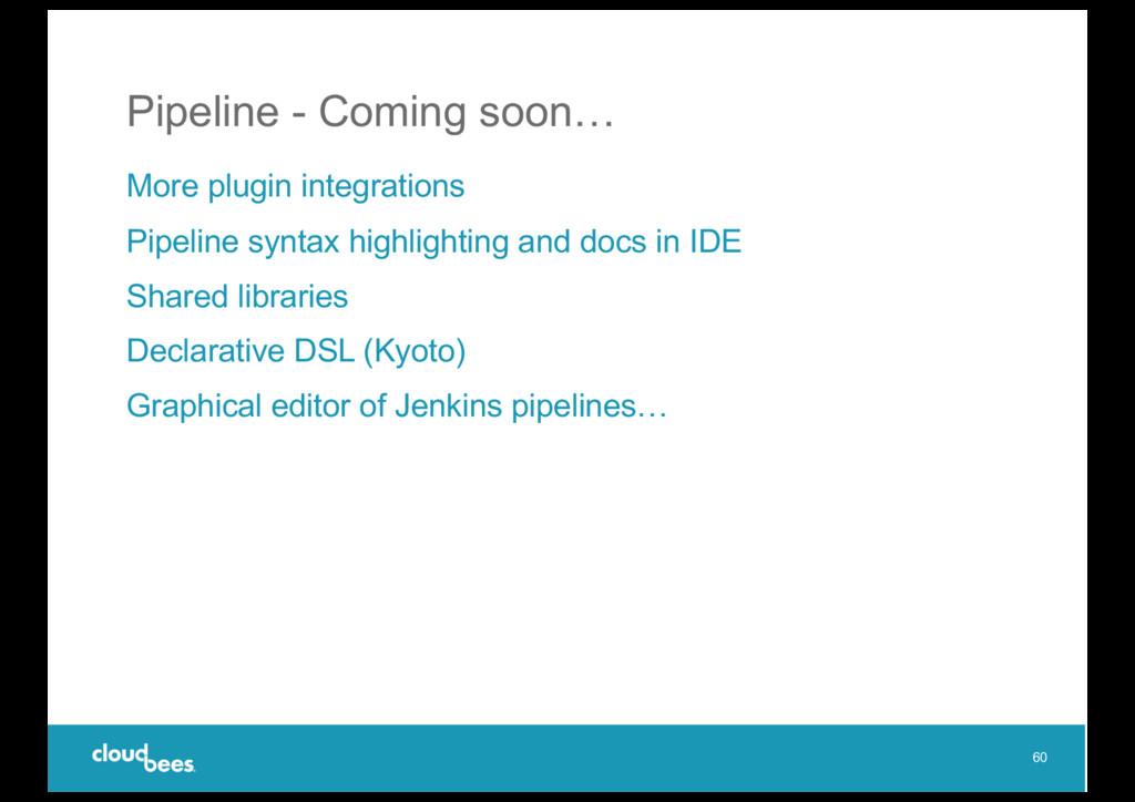 Pipeline - Coming soon… More plugin integration...