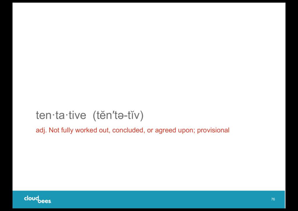 ten·ta·tive (tĕn′tə-tĭv) adj. Not fully worked ...