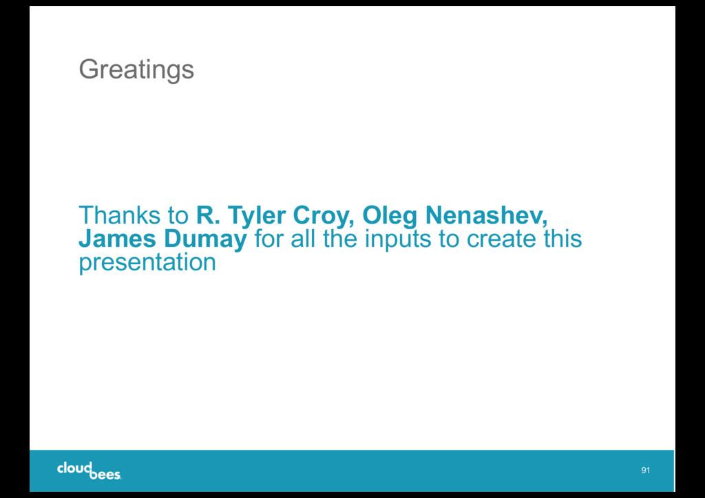 Greatings Thanks to R. Tyler Croy, Oleg Nenashe...