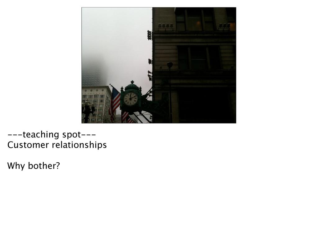 ---teaching spot--- Customer relationships Why ...