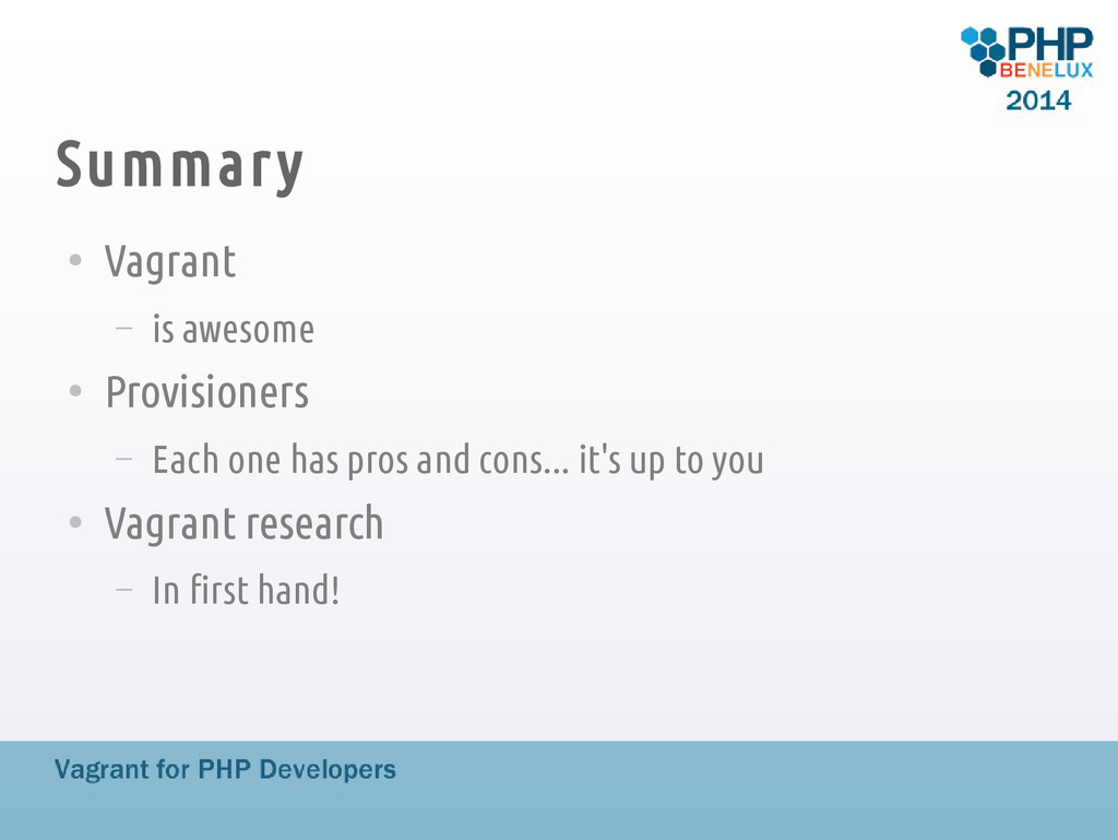 Summary ● Vagrant – is awesome ● Provisioners –...