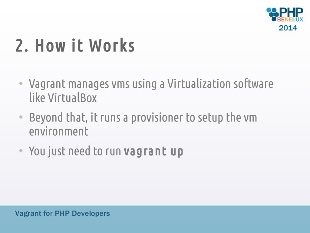 2. How it Works ● Vagrant manages vms using a V...