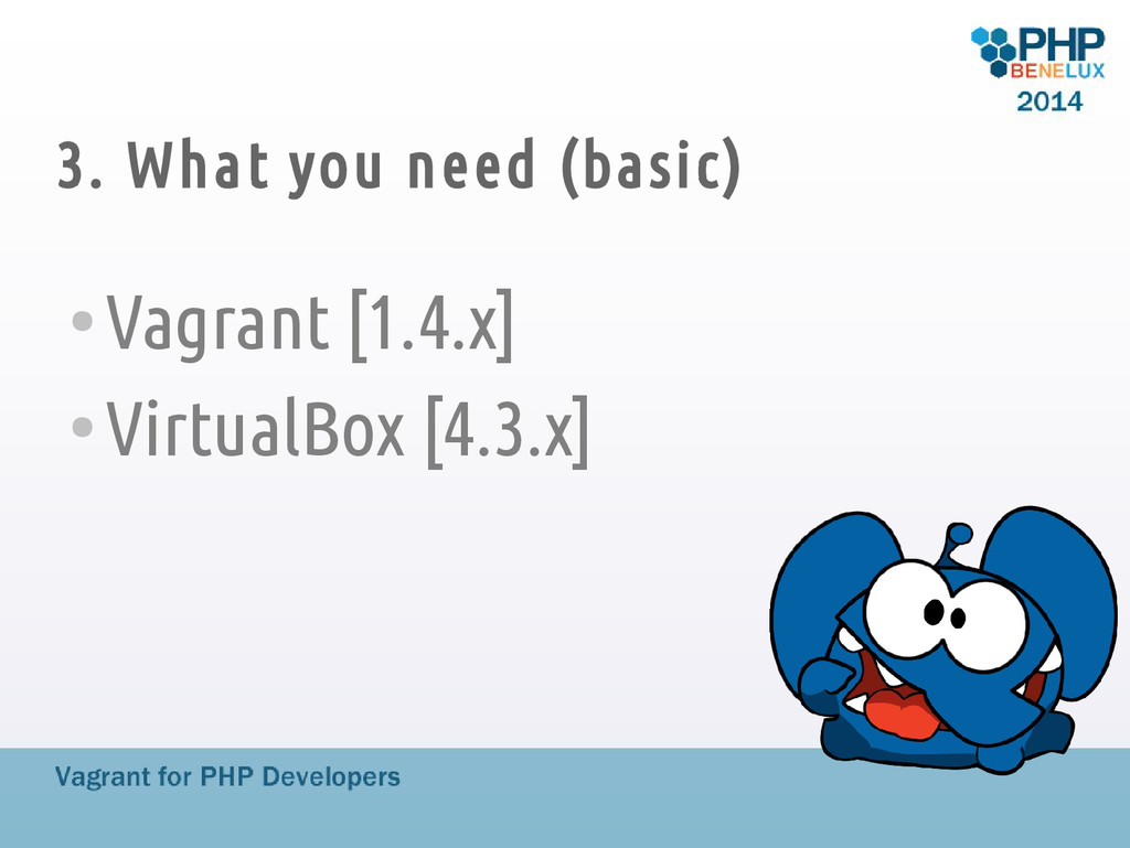 3. What you need (basic) ● Vagrant [1.4.x] ● Vi...