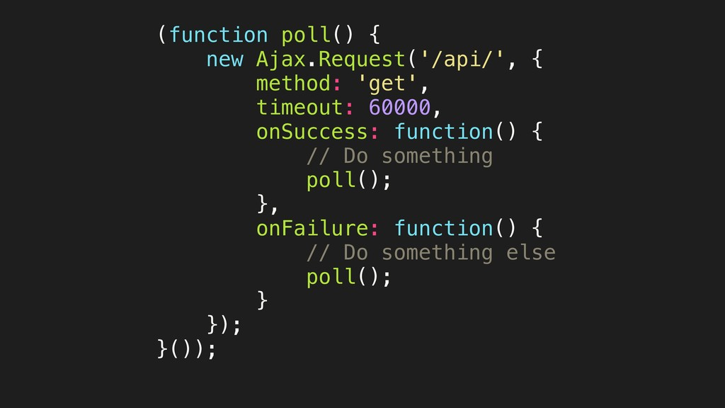 (function poll() { new Ajax.Request('/api/', { ...