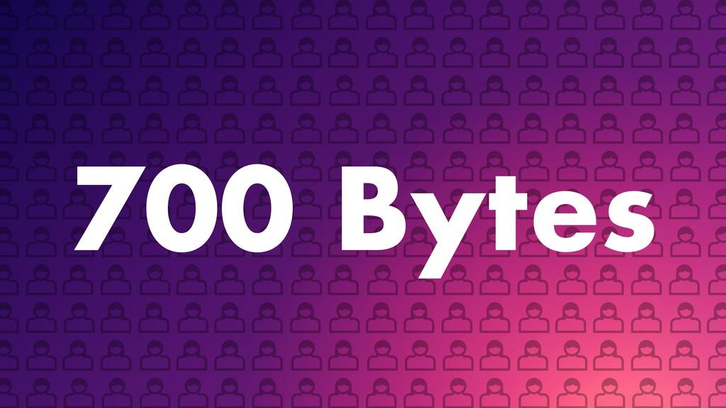700 Bytes