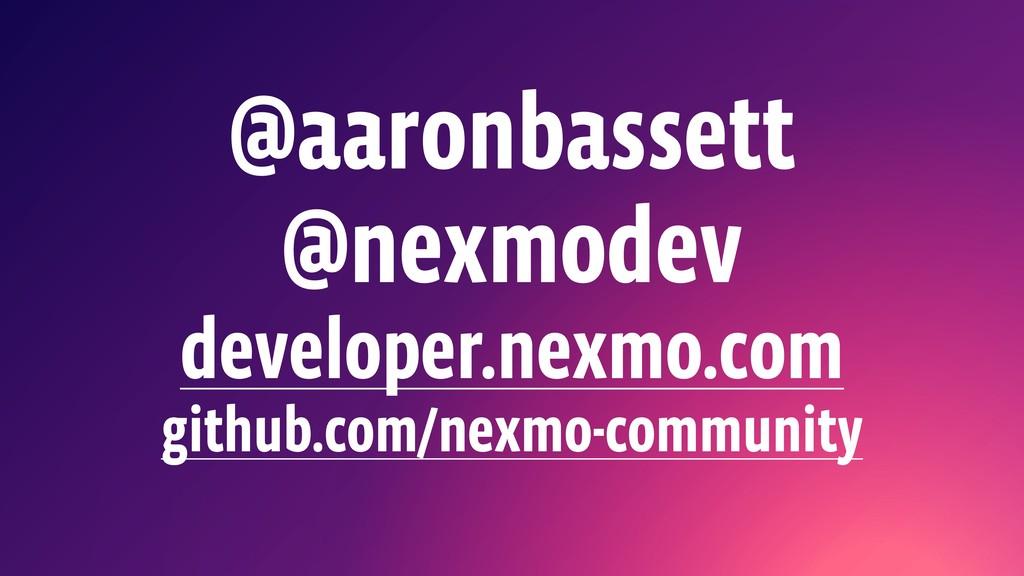 @aaronbassett @nexmodev developer.nexmo.com git...
