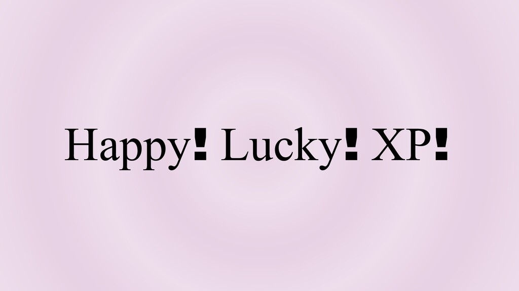 Happy! Lucky! XP!