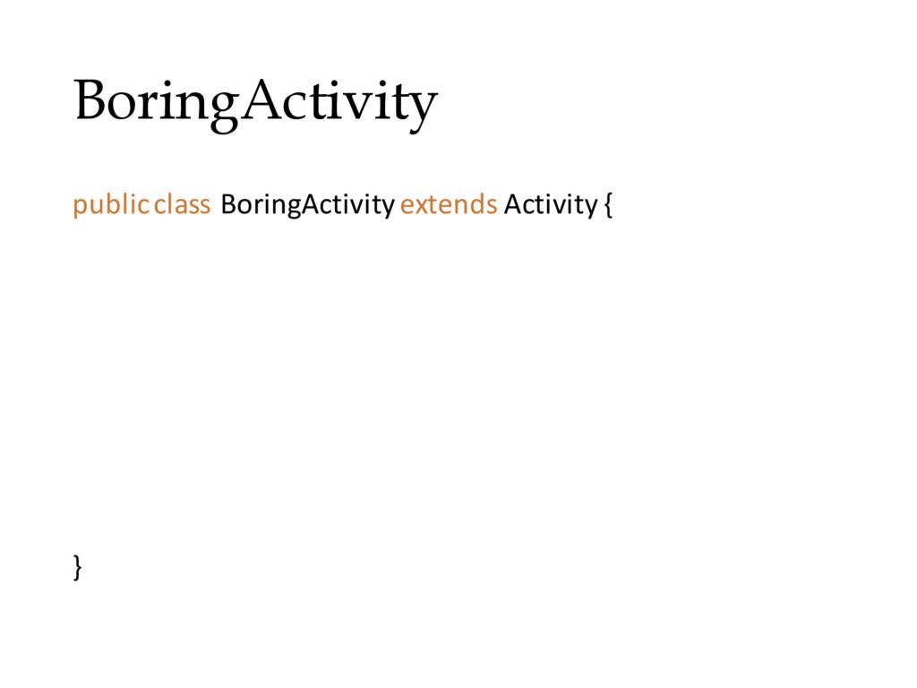 BoringActivity public class BoringActivityexten...