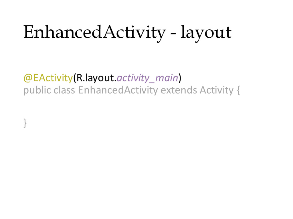 EnhancedActivity - layout @OptionsMenu(R.menu.m...