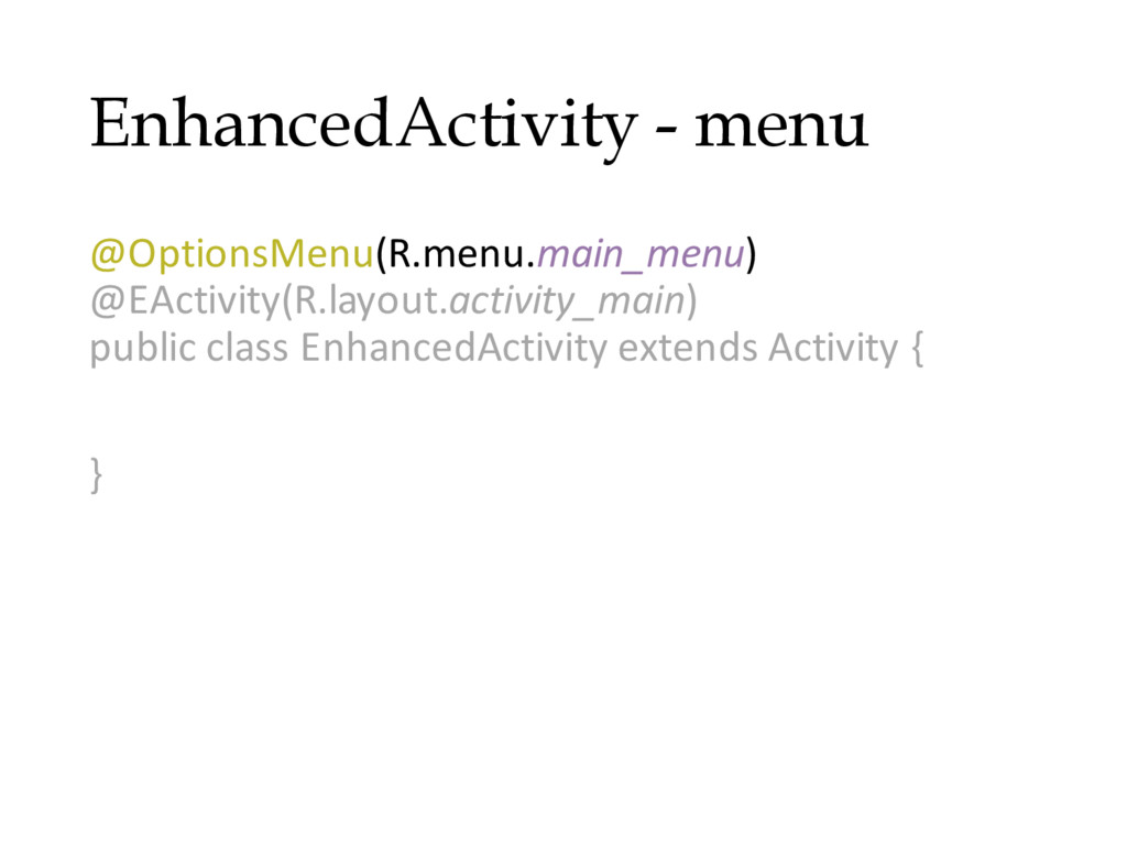 EnhancedActivity - menu @OptionsMenu(R.menu.mai...
