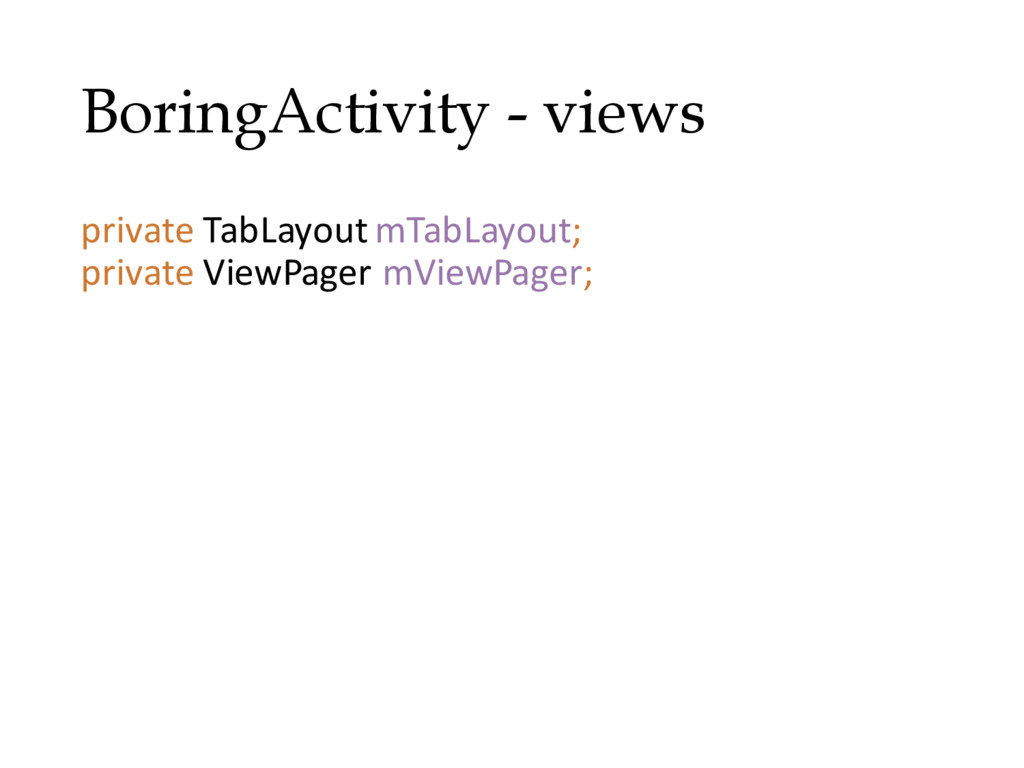 BoringActivity - views private TabLayout mTabLa...