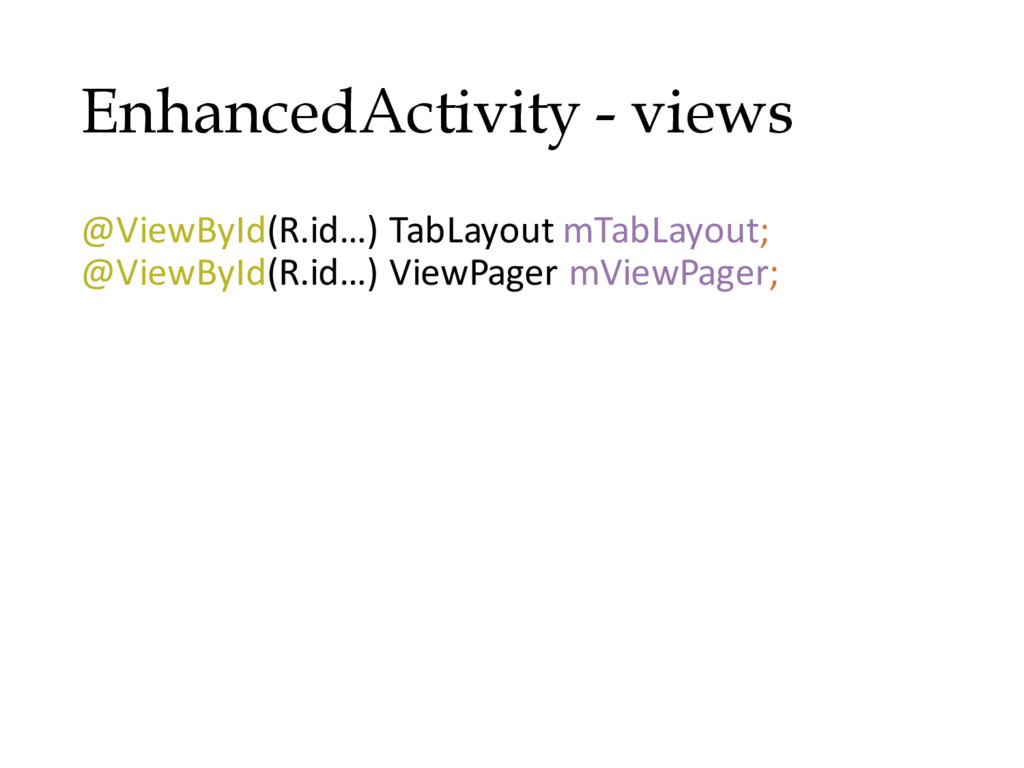 EnhancedActivity - views @ViewById(R.id…) TabLa...