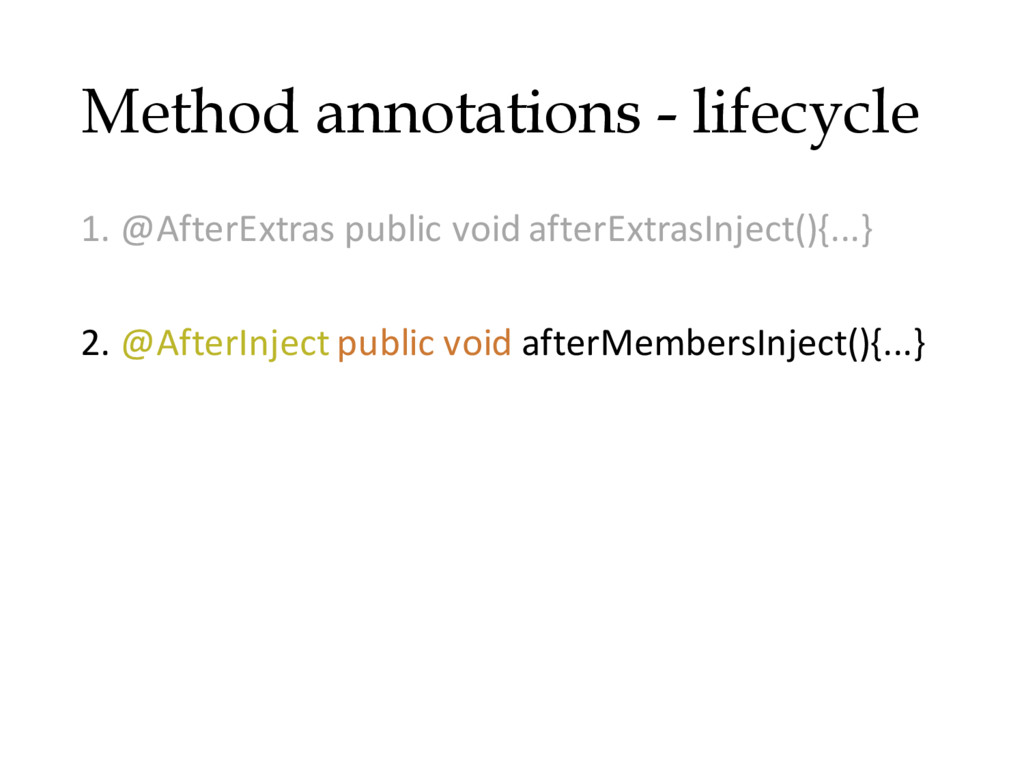 Method annotations - lifecycle 1. @AfterExtras ...
