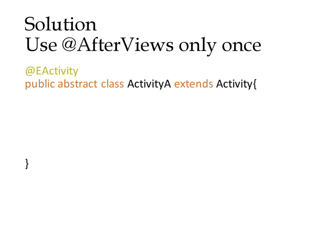 Solution Use @AfterViews only once @EActivity p...