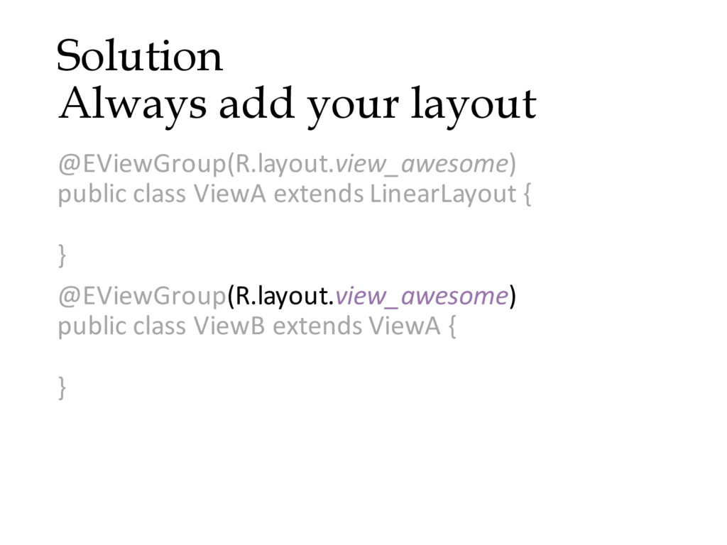 Solution Always add your layout @EViewGroup(R.l...