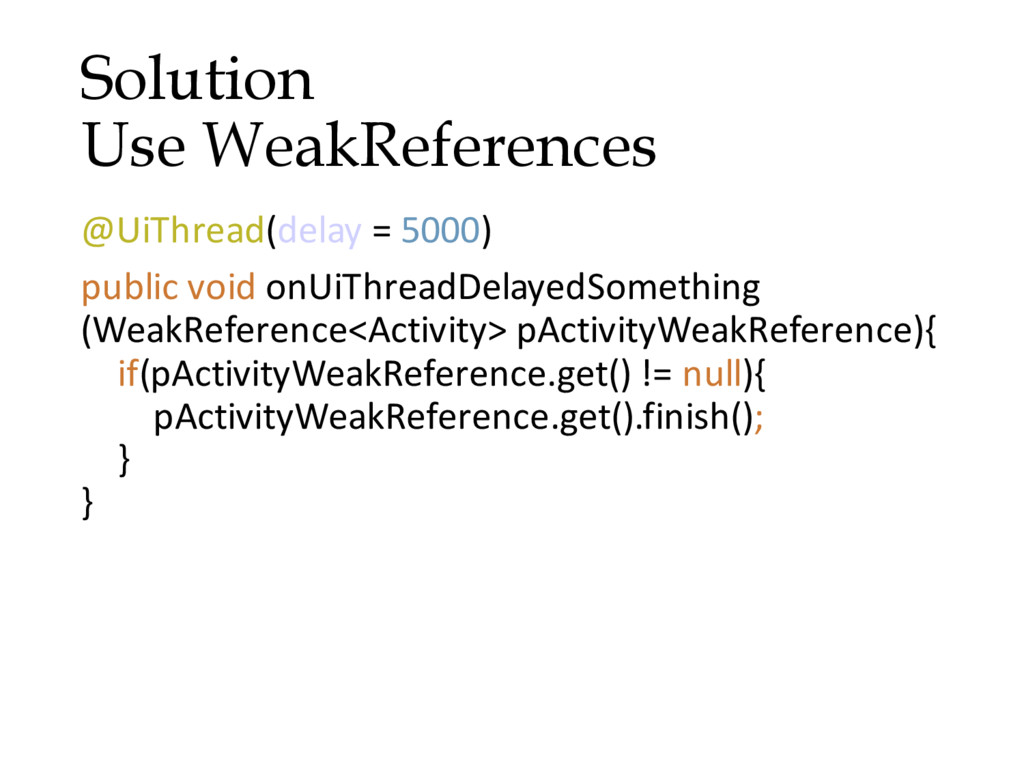 Solution Use WeakReferences @UiThread(delay = 5...