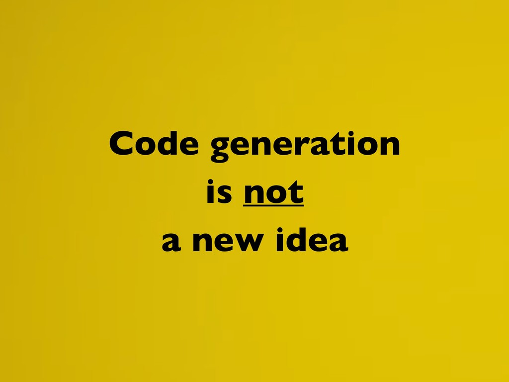 Code generation is not a new idea