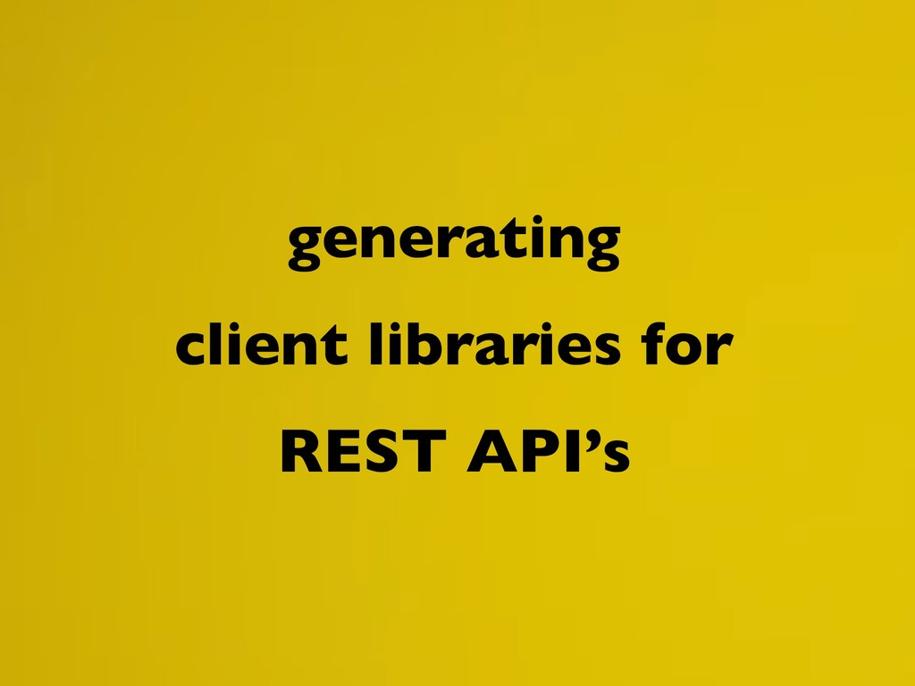 generating client libraries for REST API's