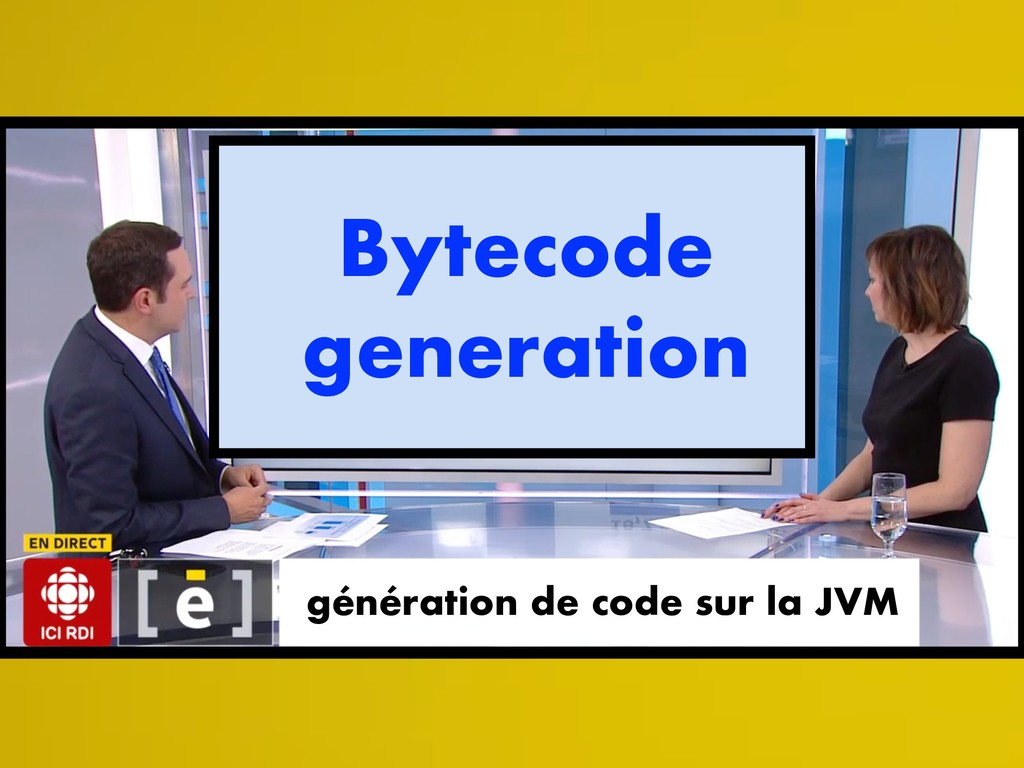génération de code sur la JVM Bytecode generati...