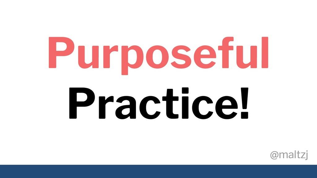 @maltzj @maltzj Purposeful Practice!
