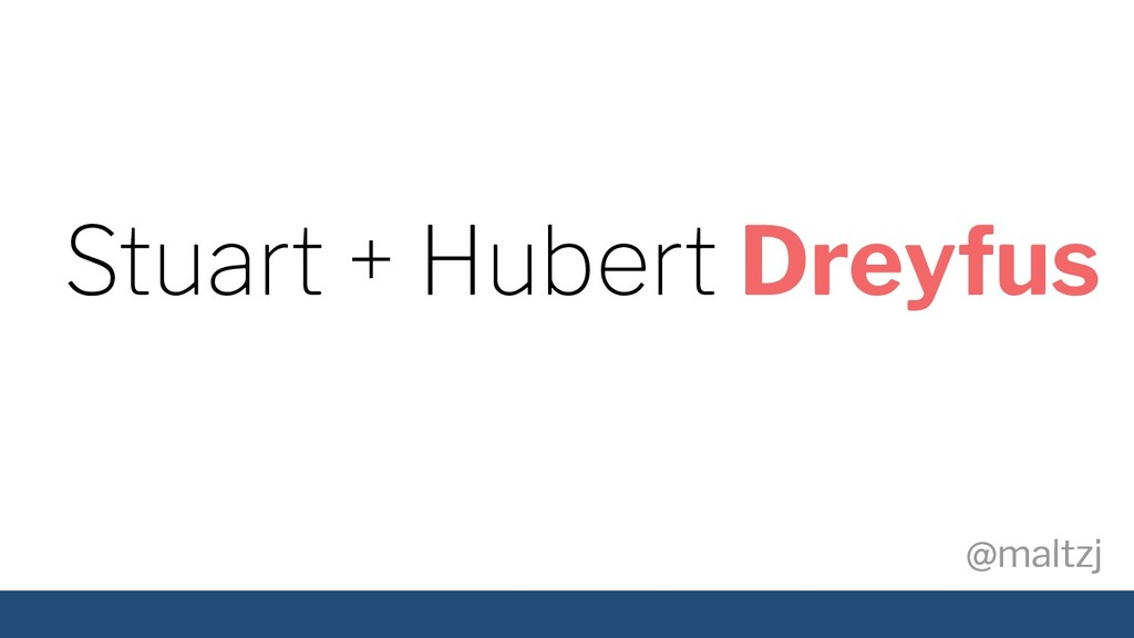 @maltzj @maltzj Stuart + Hubert Dreyfus