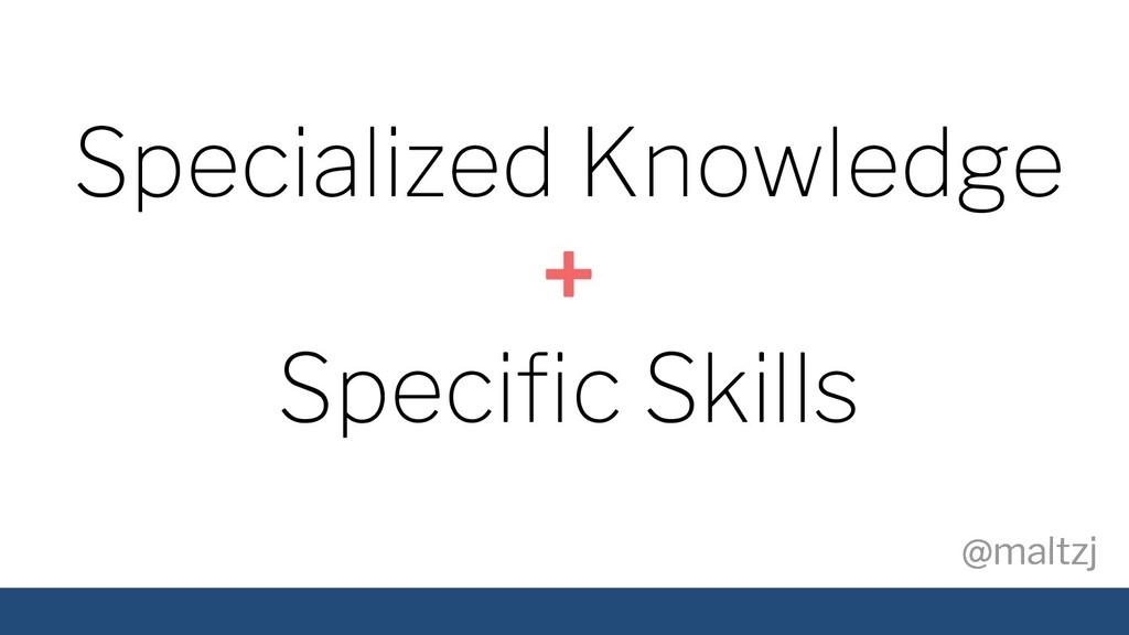 @maltzj @maltzj Specialized Knowledge + Specific...
