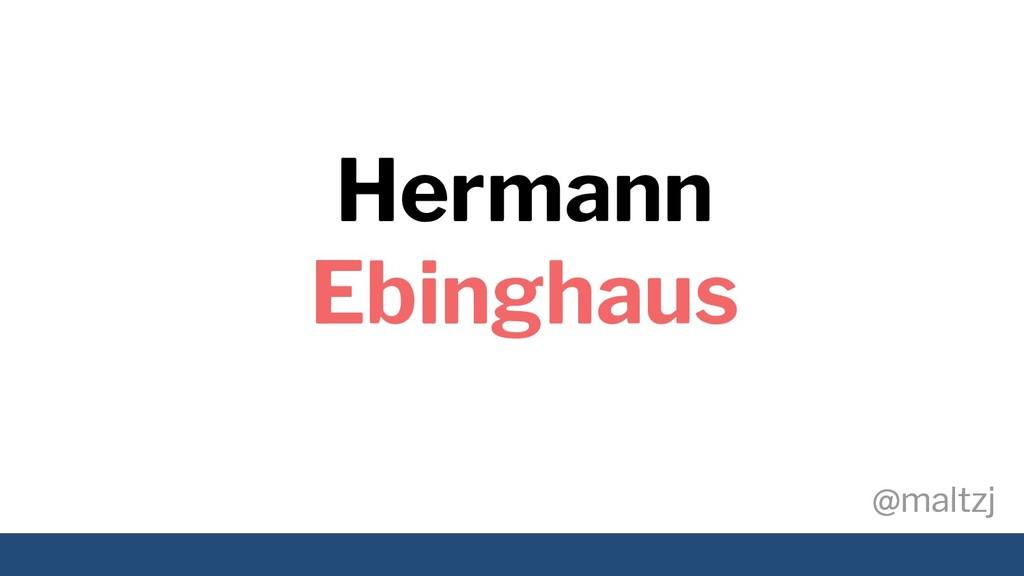 @maltzj @maltzj Hermann Ebinghaus