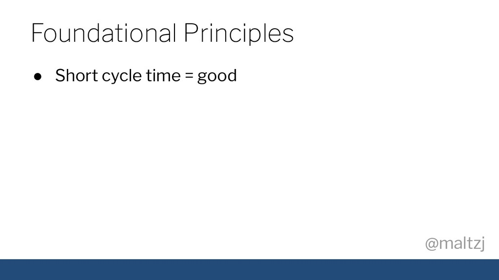 @maltzj ● Short cycle time = good Foundational ...