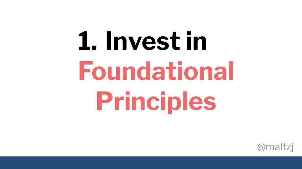 @maltzj @maltzj 1. Invest in Foundational Princ...