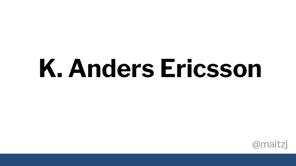 @maltzj @maltzj K. Anders Ericsson