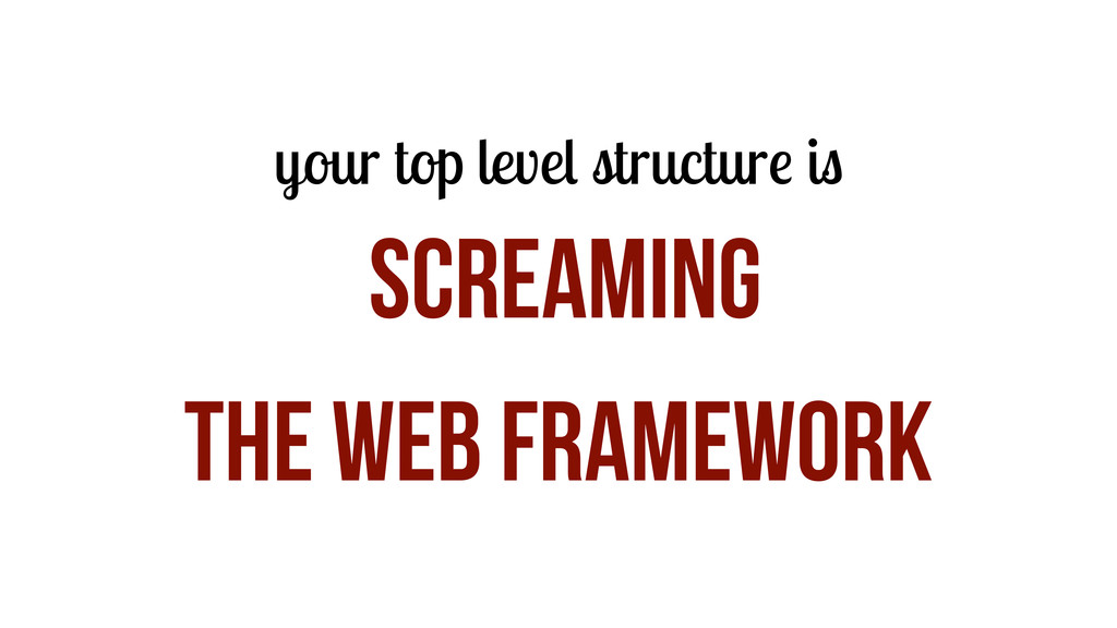 your top level structure is screaming the web F...