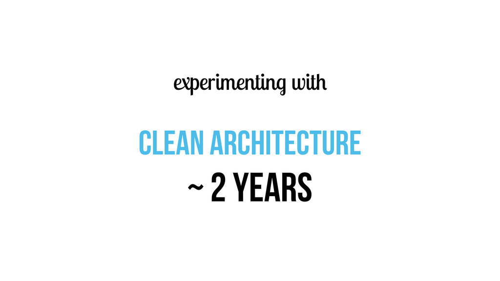 experimenting with clean architecture ~ 2 years