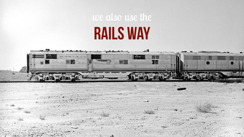 we also use the Rails WAY