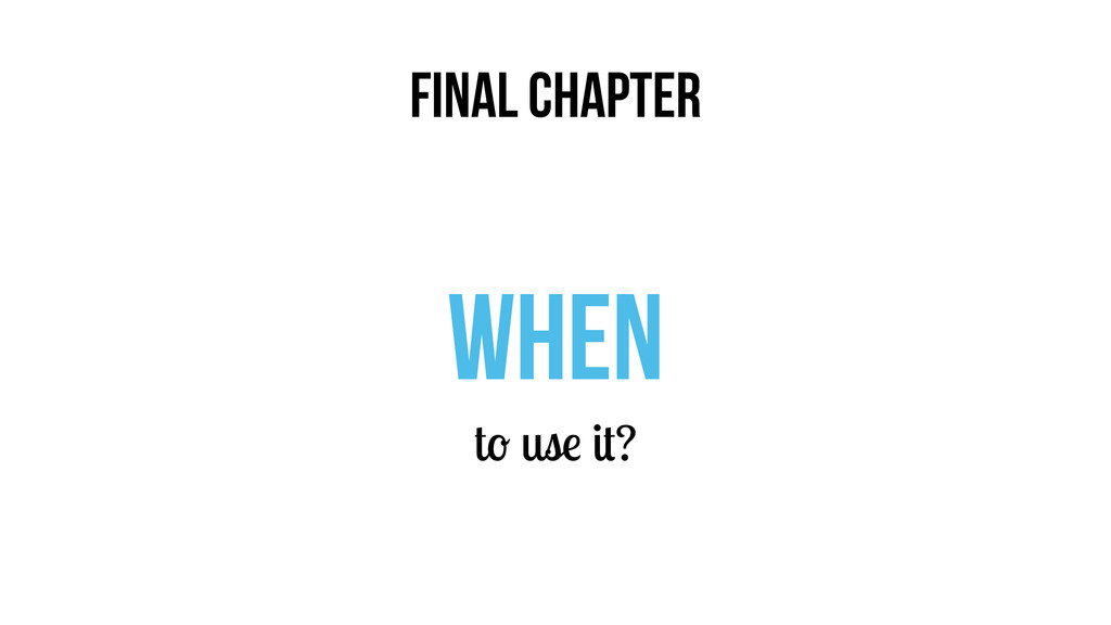 FINAL CHAPTER when to use it?