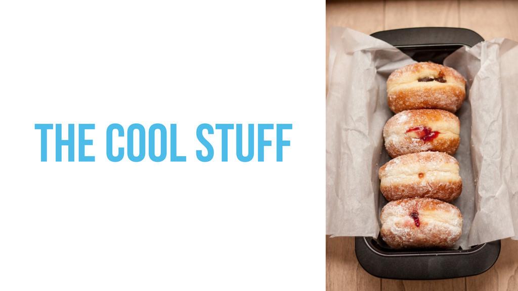 the cool STUFF