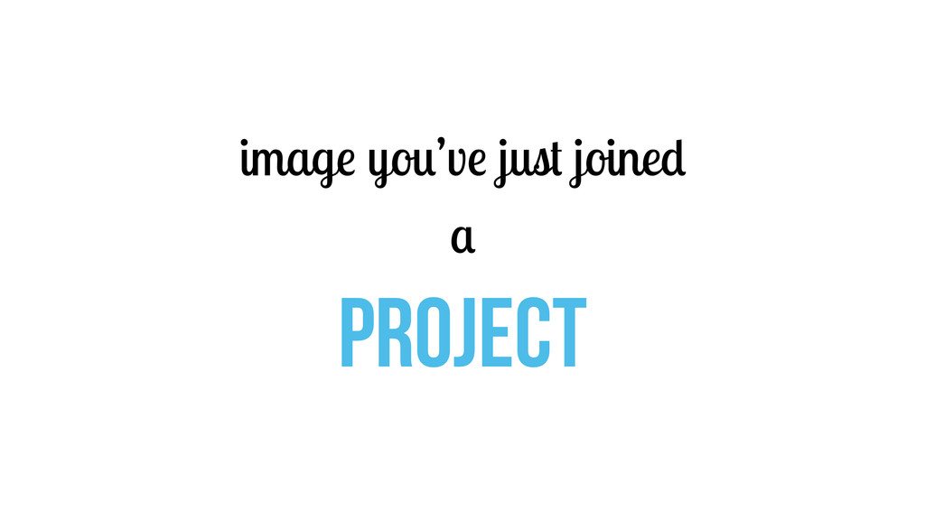 image you've just joined a PROJECT