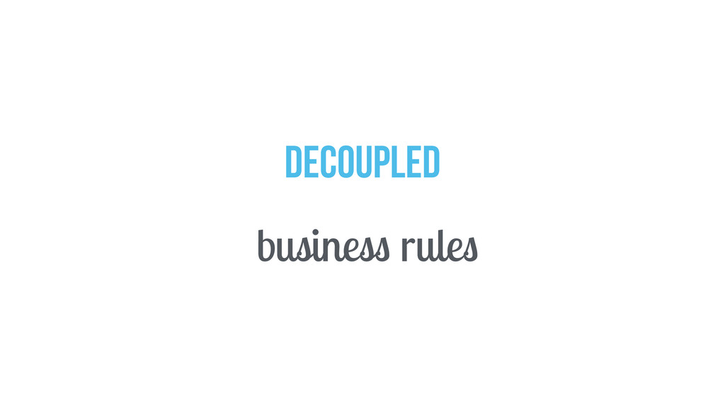 decoupled business rules