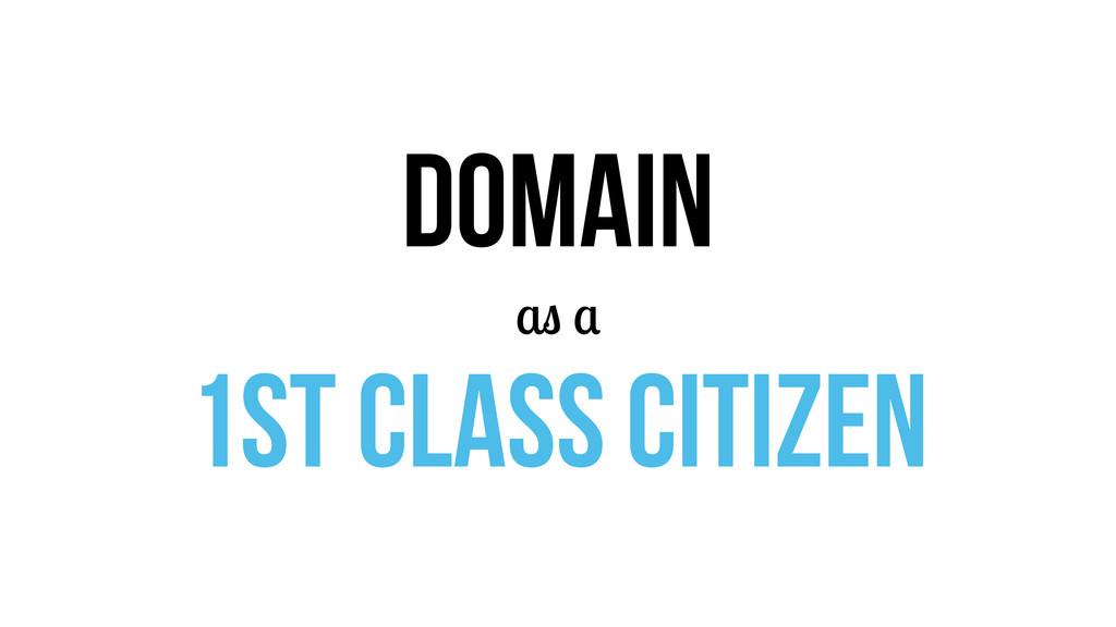 domain as a 1st class citizen