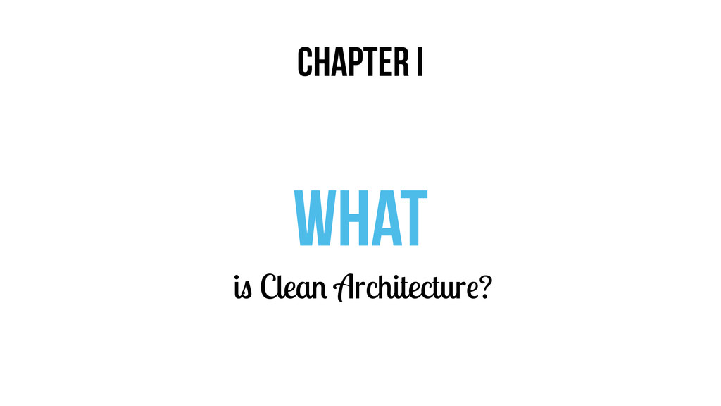 CHAPTER I What is Clean Architecture?