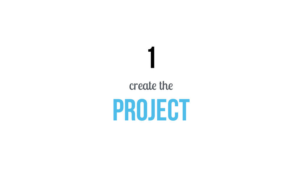 1 create the PROJECT